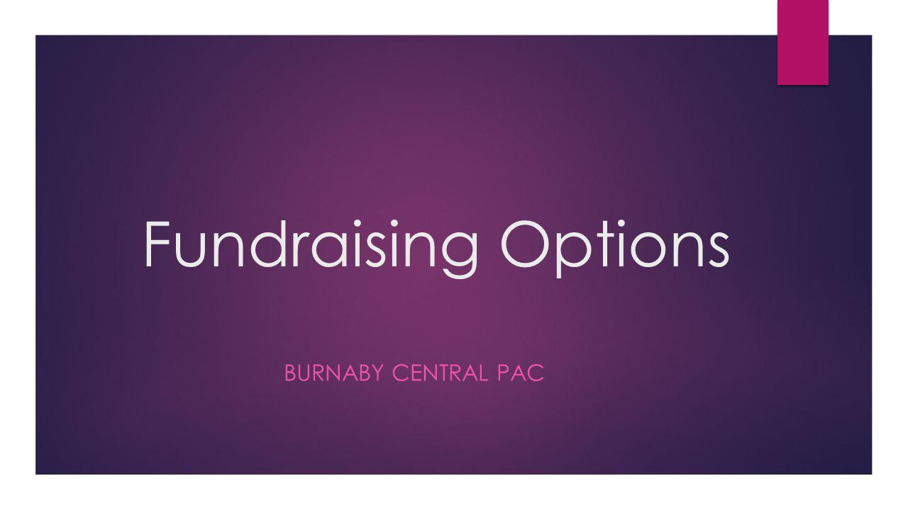 Fundraising Options BURNABY CENTRAL PAC