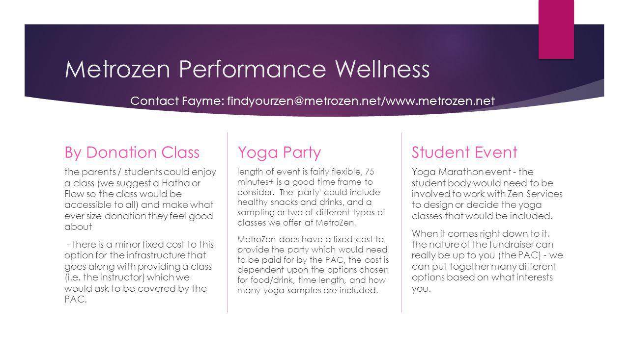 Metrozen Performance Wellness By Donation Class the parents / students could enjoy a class (we suggest a Hatha or Flow so the class would be accessibl