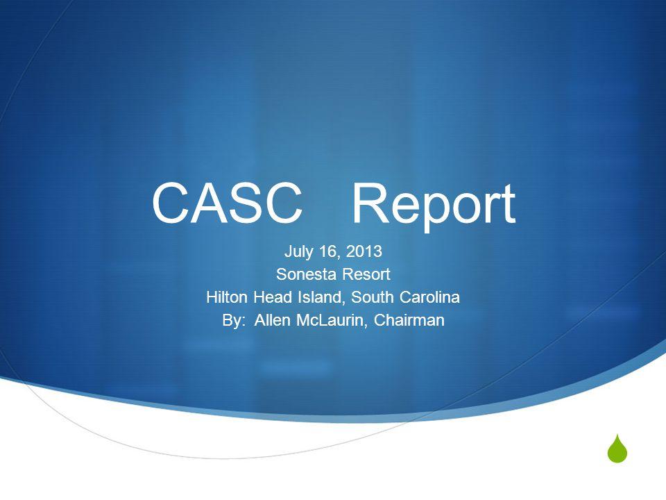 CASCReport July 16, 2013 Sonesta Resort Hilton Head Island, South Carolina By: Allen McLaurin, Chairman