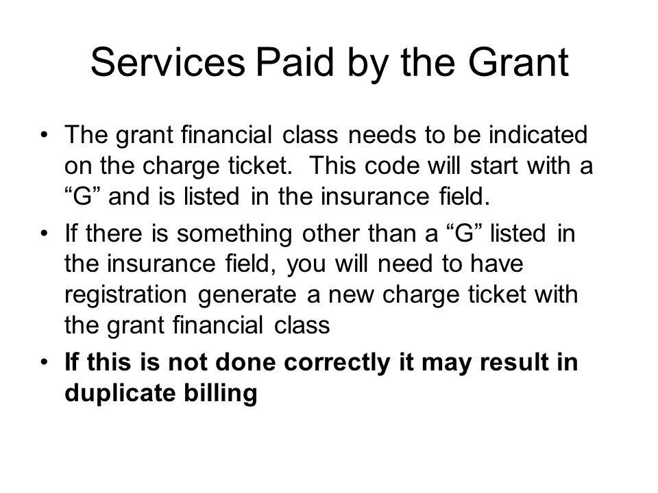Services Paid by the Grant The grant financial class needs to be indicated on the charge ticket.