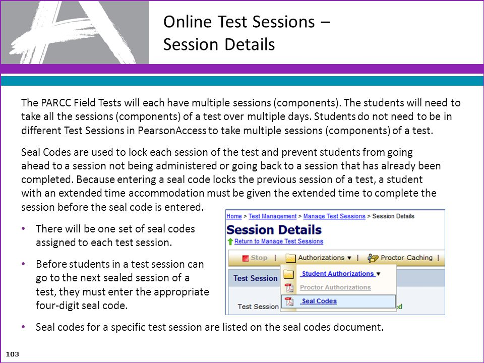 The PARCC Field Tests will each have multiple sessions (components). The students will need to take all the sessions (components) of a test over multi