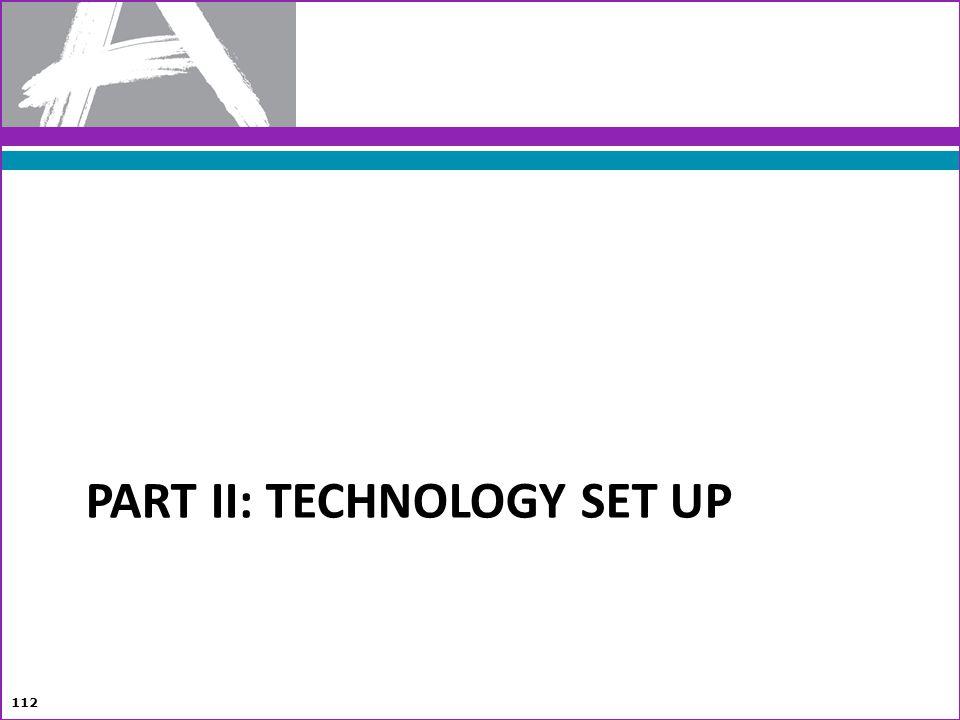 PART II: TECHNOLOGY SET UP 112