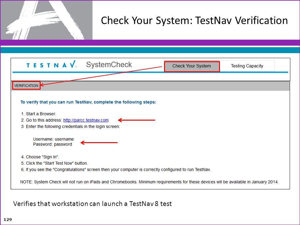 129 Verifies that workstation can launch a TestNav 8 test Check Your System: TestNav Verification