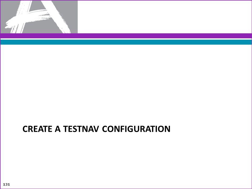 CREATE A TESTNAV CONFIGURATION 131