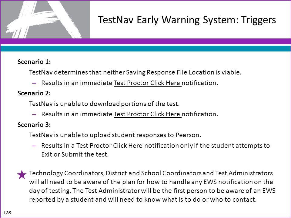 TestNav Early Warning System: Triggers 139 Scenario 1: TestNav determines that neither Saving Response File Location is viable. – Results in an immedi