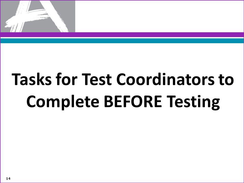Tasks for Test Coordinators to Complete BEFORE Testing 14