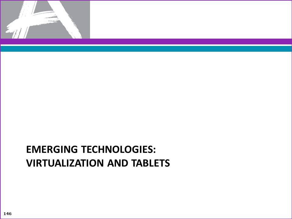 EMERGING TECHNOLOGIES: VIRTUALIZATION AND TABLETS 146