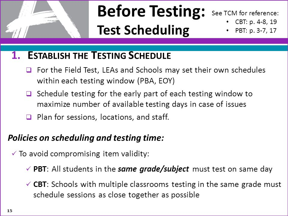 Before Testing: Test Scheduling 1.E STABLISH THE T ESTING S CHEDULE For the Field Test, LEAs and Schools may set their own schedules within each testi