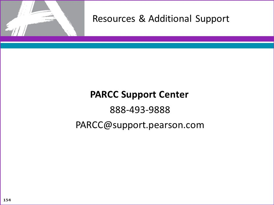 Resources & Additional Support PARCC Support Center 888-493-9888 PARCC@support.pearson.com 154