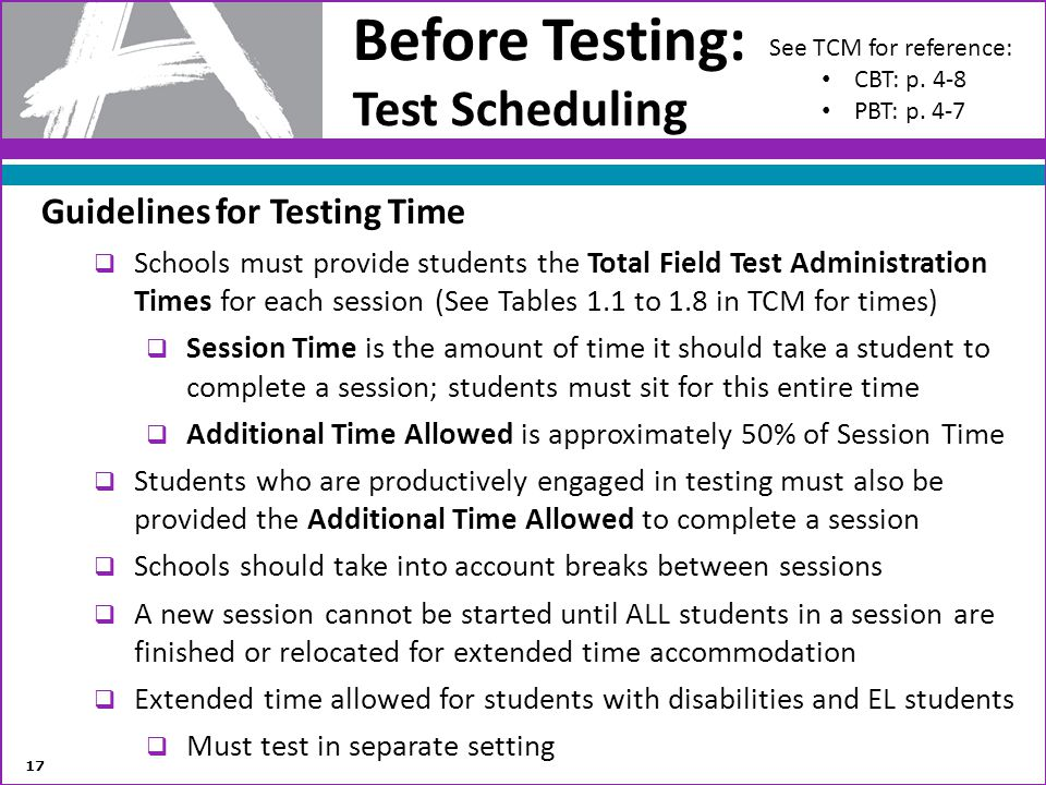 Before Testing: Test Scheduling Guidelines for Testing Time Schools must provide students the Total Field Test Administration Times for each session (