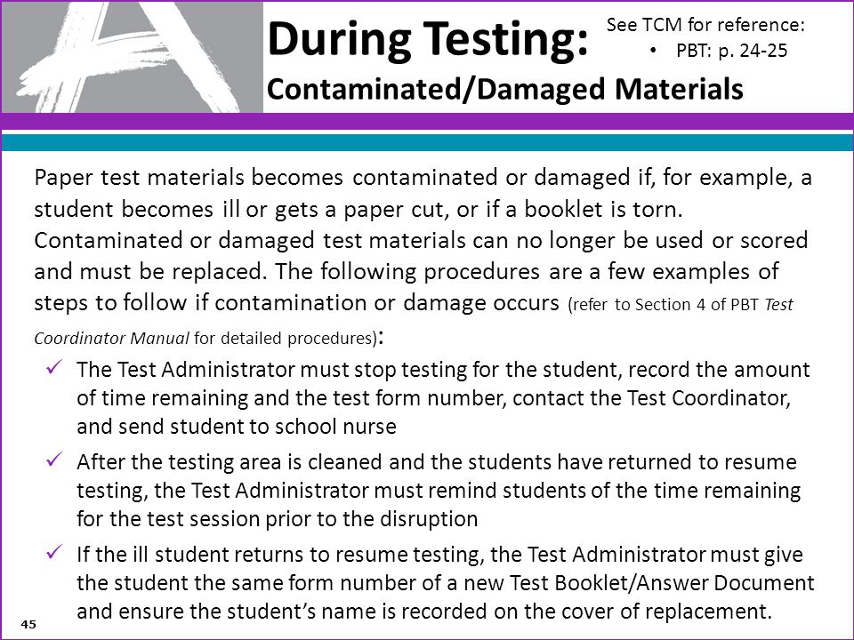 During Testing: Contaminated/Damaged Materials Paper test materials becomes contaminated or damaged if, for example, a student becomes ill or gets a p