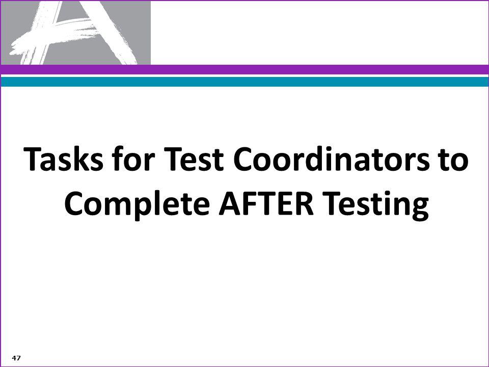 Tasks for Test Coordinators to Complete AFTER Testing 47