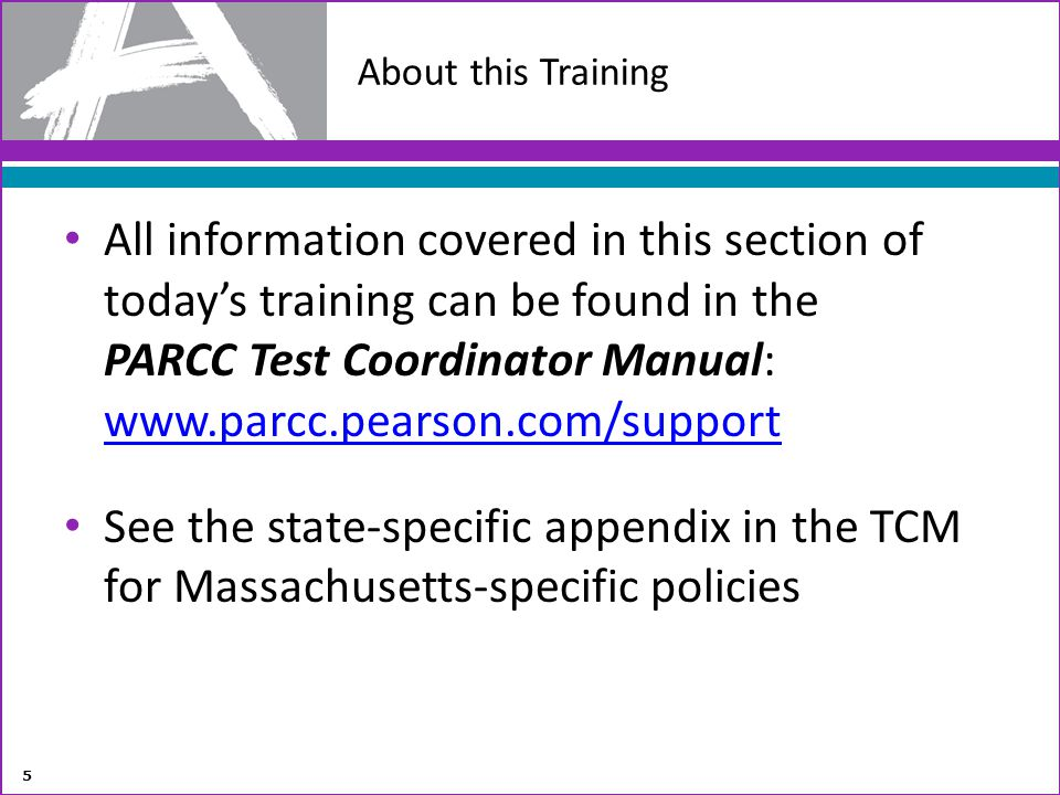 All information covered in this section of todays training can be found in the PARCC Test Coordinator Manual: www.parcc.pearson.com/support www.parcc.