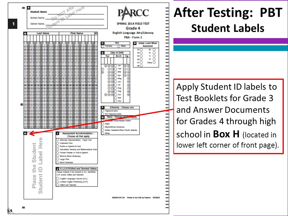 After Testing: PBT Student Labels Apply Student ID labels to Test Booklets for Grade 3 and Answer Documents for Grades 4 through high school in Box H