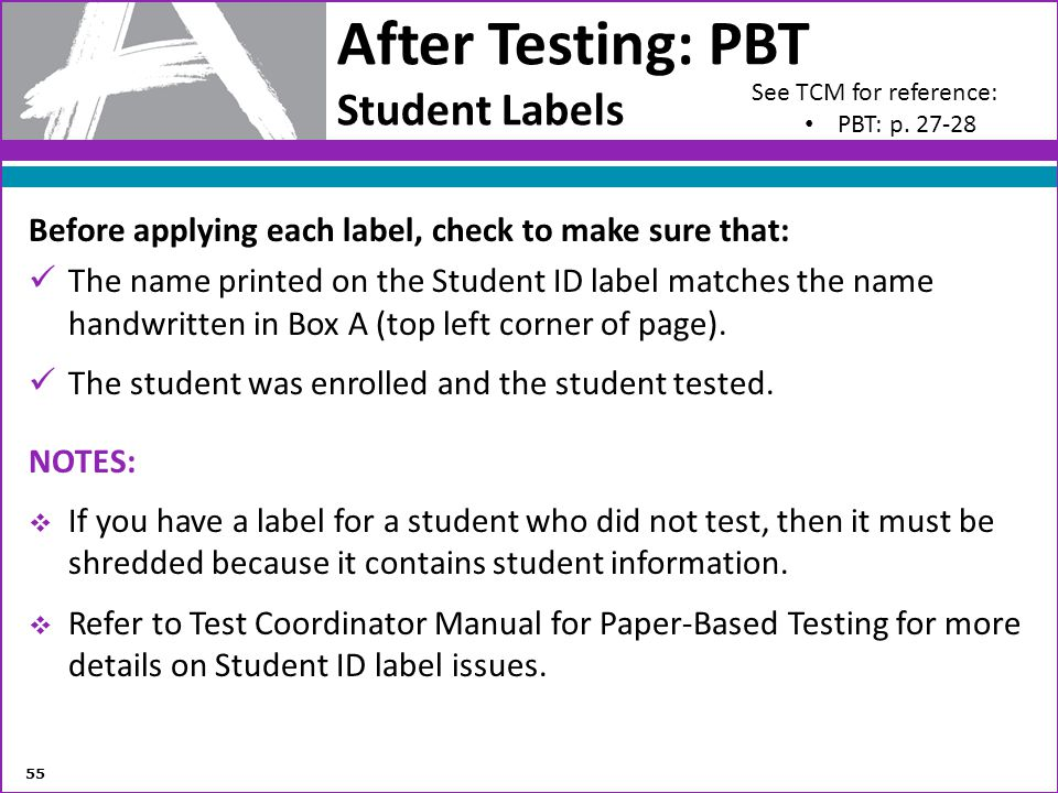 After Testing: PBT Student Labels Before applying each label, check to make sure that: The name printed on the Student ID label matches the name handw