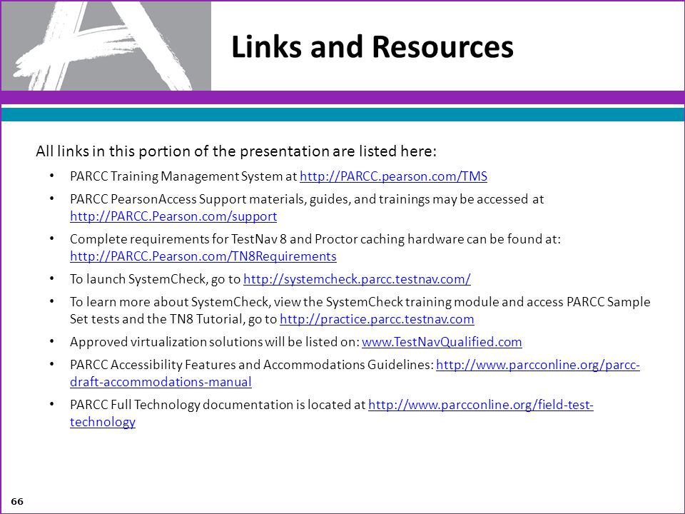 Links and Resources 66 All links in this portion of the presentation are listed here: PARCC Training Management System at http://PARCC.pearson.com/TMS