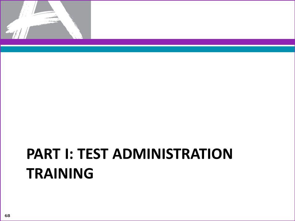PART I: TEST ADMINISTRATION TRAINING 68