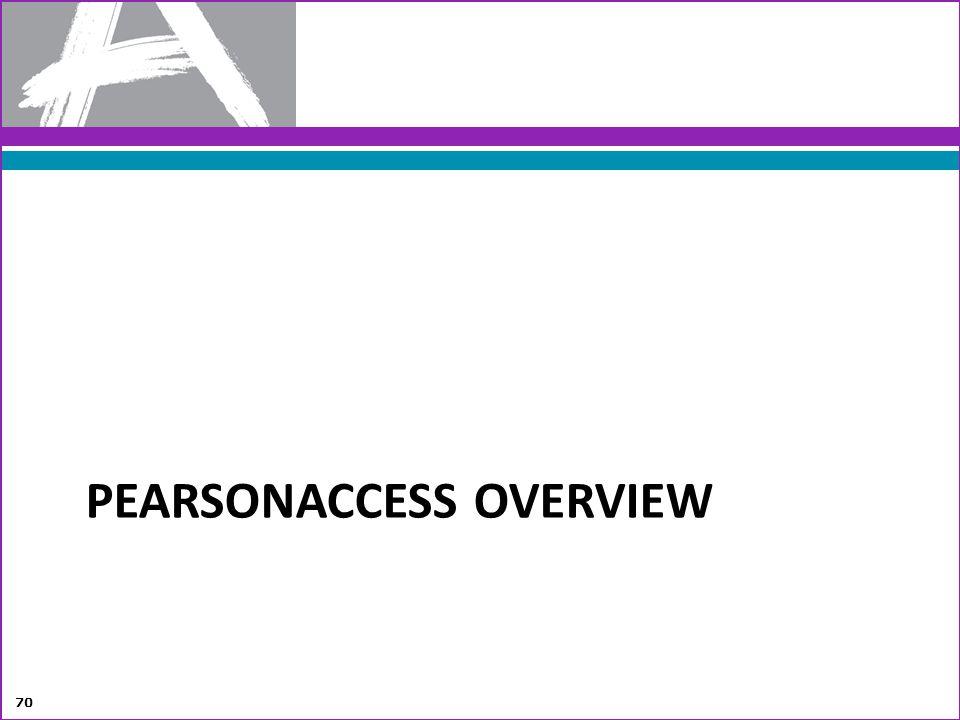 PEARSONACCESS OVERVIEW 70