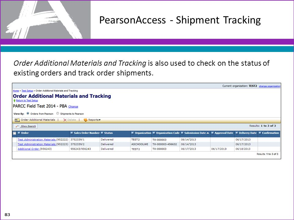 PearsonAccess - Shipment Tracking 83 Order Additional Materials and Tracking is also used to check on the status of existing orders and track order sh