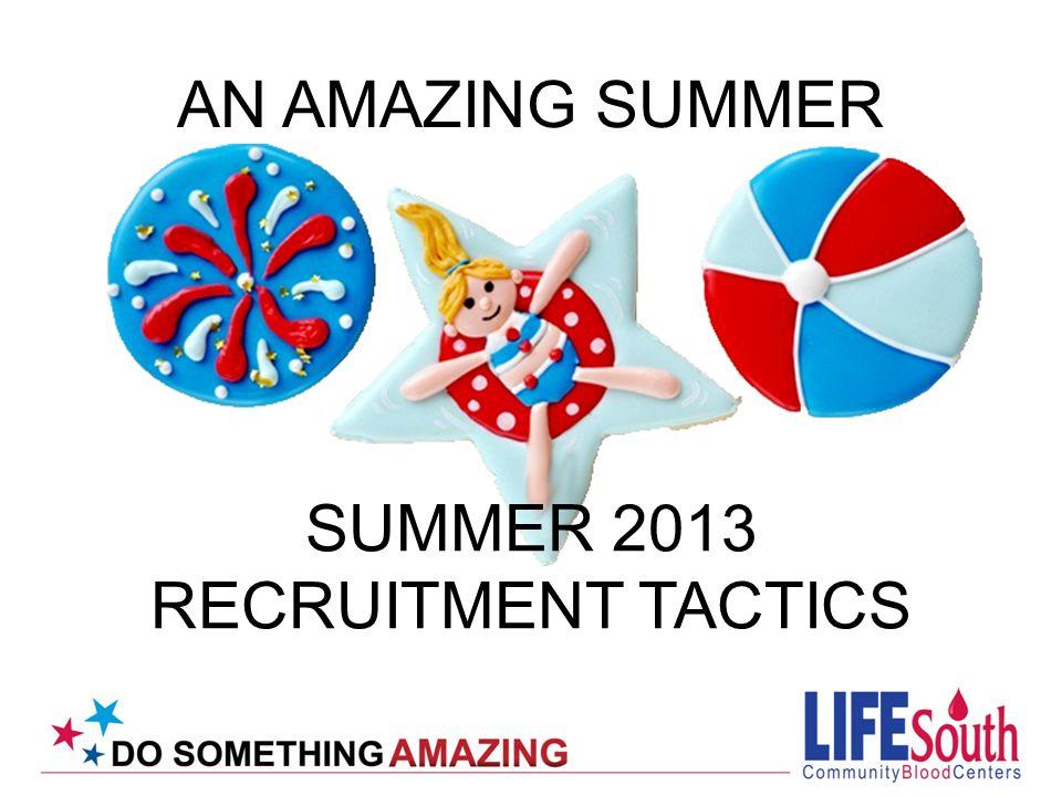 SUMMER 2013 RECRUITMENT TACTICS AN AMAZING SUMMER