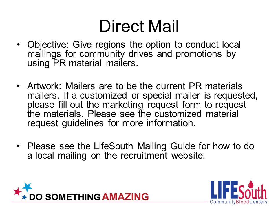 Direct Mail Objective: Give regions the option to conduct local mailings for community drives and promotions by using PR material mailers.