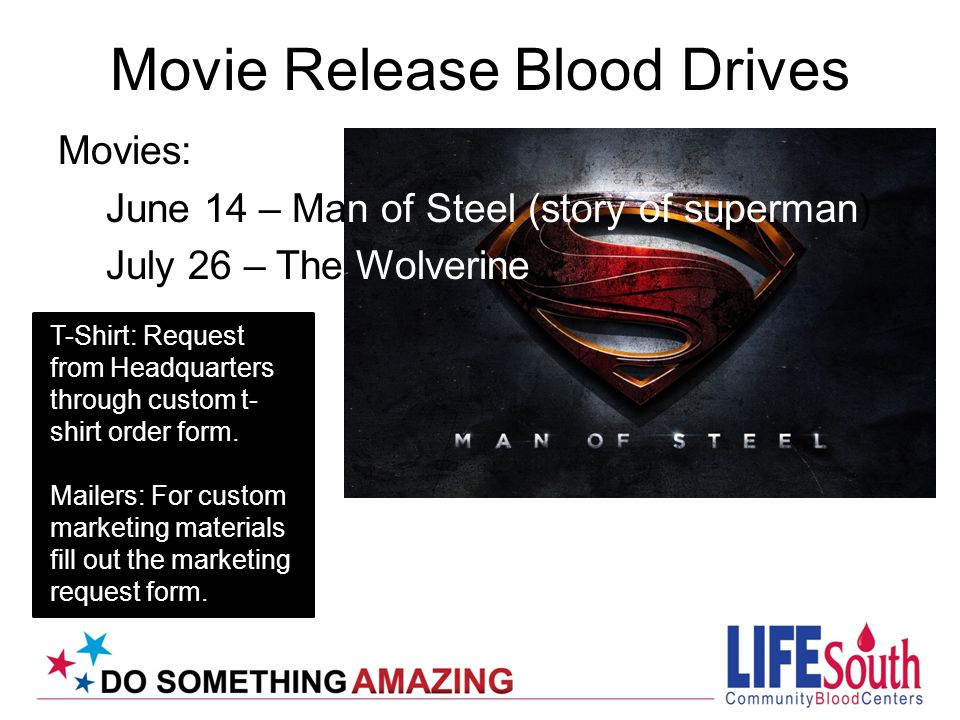 Movie Release Blood Drives Movies: June 14 – Man of Steel (story of superman) July 26 – The Wolverine T-Shirt: Request from Headquarters through custom t- shirt order form.