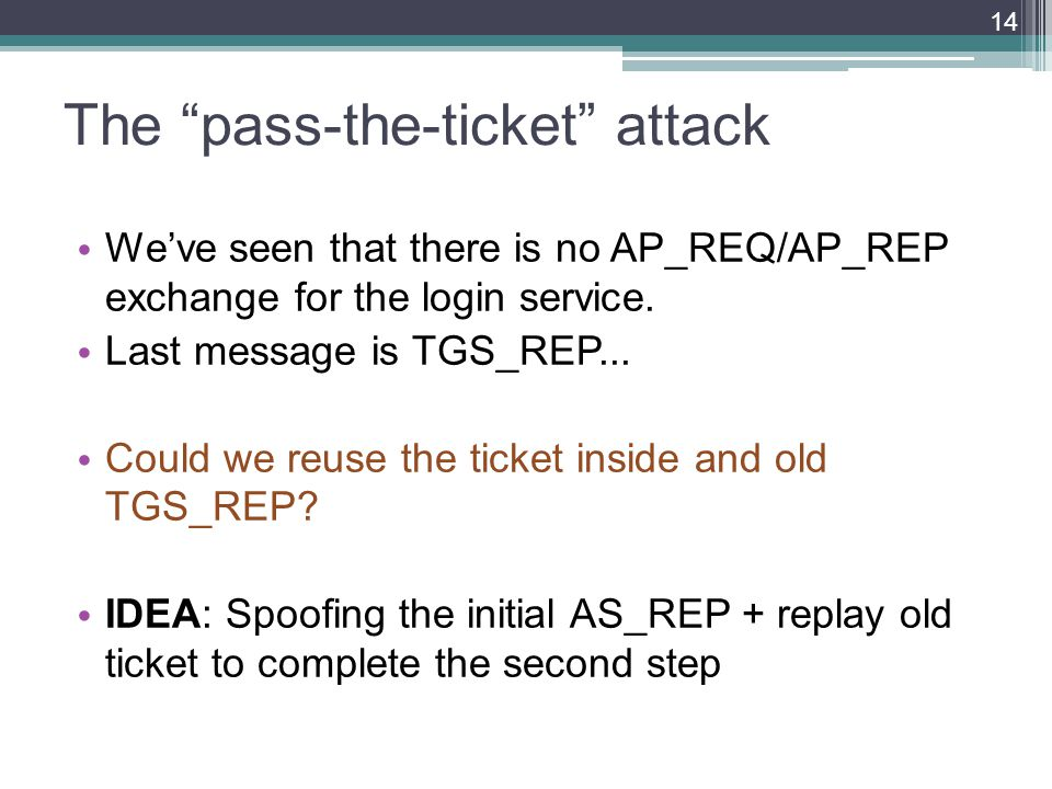 The pass-the-ticket attack Weve seen that there is no AP_REQ/AP_REP exchange for the login service.