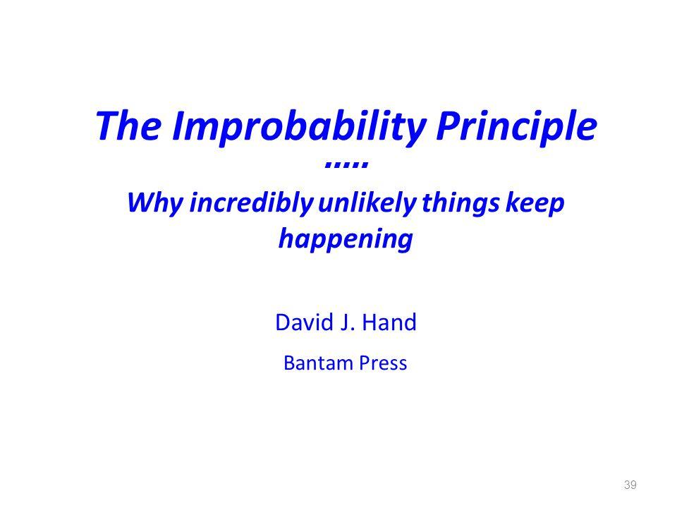 The Improbability Principle Why incredibly unlikely things keep happening David J. Hand Bantam Press 39