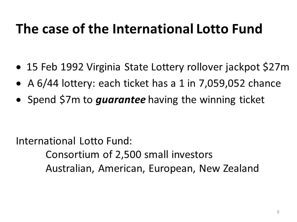 The case of the International Lotto Fund 15 Feb 1992 Virginia State Lottery rollover jackpot $27m A 6/44 lottery: each ticket has a 1 in 7,059,052 cha