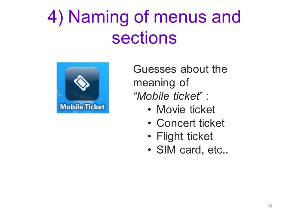 4) Naming of menus and sections Guesses about the meaning of Mobile ticket : Movie ticket Concert ticket Flight ticket SIM card, etc..