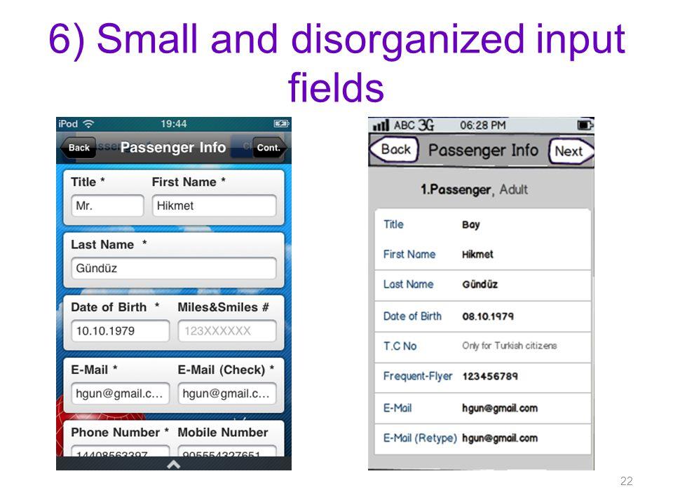 6) Small and disorganized input fields 22