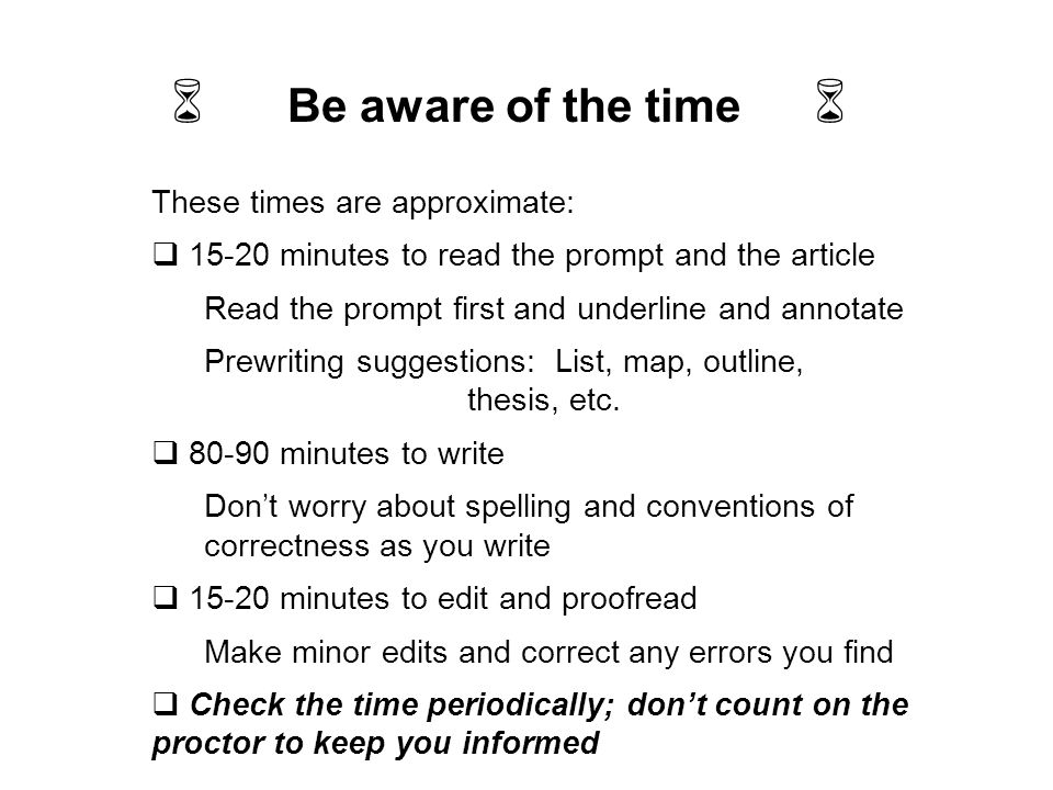 These times are approximate: 15-20 minutes to read the prompt and the article Read the prompt first and underline and annotate Prewriting suggestions: