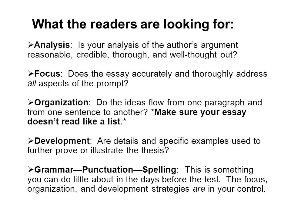 Analysis: Is your analysis of the authors argument reasonable, credible, thorough, and well-thought out? Focus: Does the essay accurately and thorough