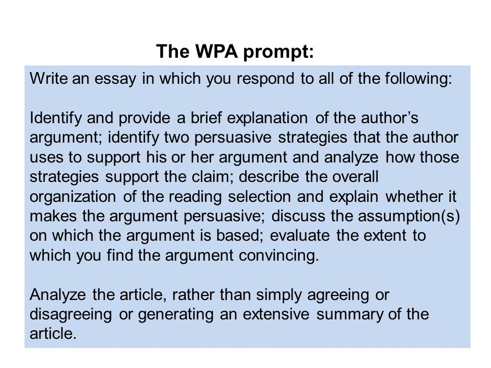 Write an essay in which you respond to all of the following: Identify and provide a brief explanation of the authors argument; identify two persuasive