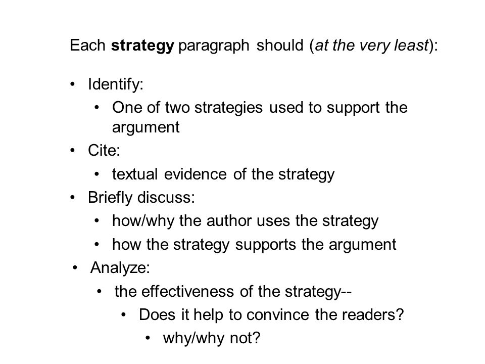 Each strategy paragraph should (at the very least): Identify: One of two strategies used to support the argument Cite: textual evidence of the strateg