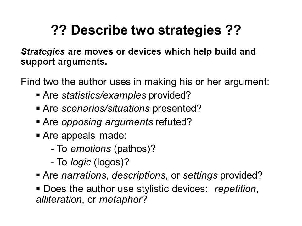 Strategies are moves or devices which help build and support arguments. Find two the author uses in making his or her argument: Are statistics/example
