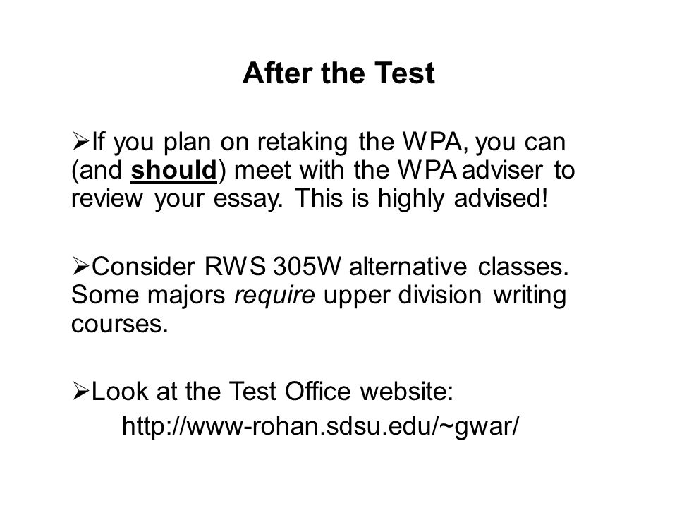If you plan on retaking the WPA, you can (and should) meet with the WPA adviser to review your essay. This is highly advised! Consider RWS 305W altern