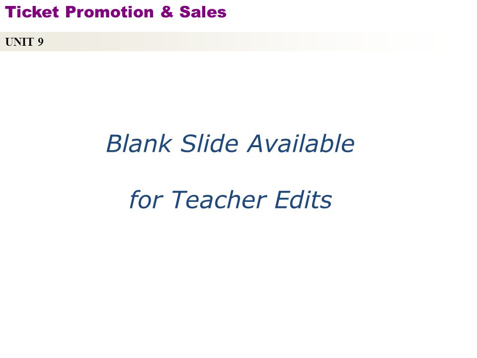 Blank Slide Available for Teacher Edits UNIT 9 Ticket Promotion & Sales Copyright © 2010 by Sports Career Consulting, LLC