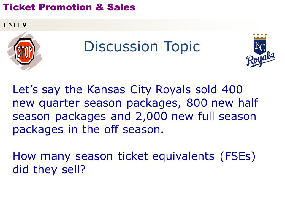 Lets say the Kansas City Royals sold 400 new quarter season packages, 800 new half season packages and 2,000 new full season packages in the off season.