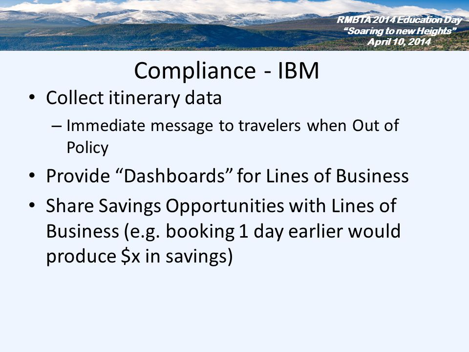 Compliance - IBM Collect itinerary data – Immediate message to travelers when Out of Policy Provide Dashboards for Lines of Business Share Savings Opp