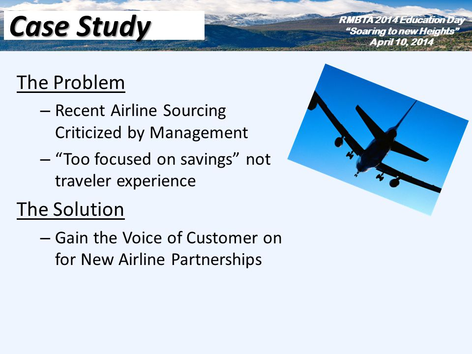 The Problem – Recent Airline Sourcing Criticized by Management – Too focused on savings not traveler experience The Solution – Gain the Voice of Custo