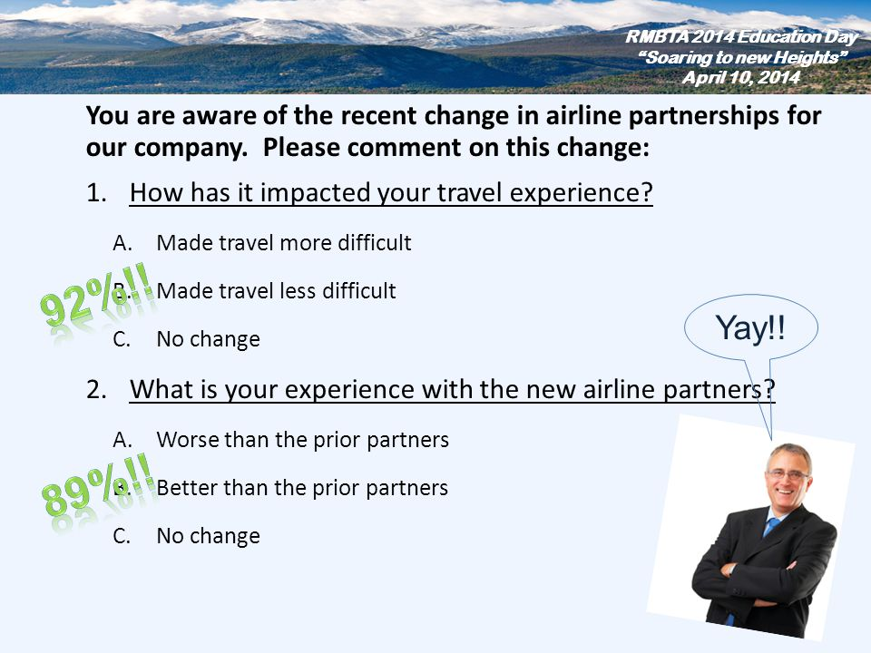 You are aware of the recent change in airline partnerships for our company. Please comment on this change: 1.How has it impacted your travel experienc