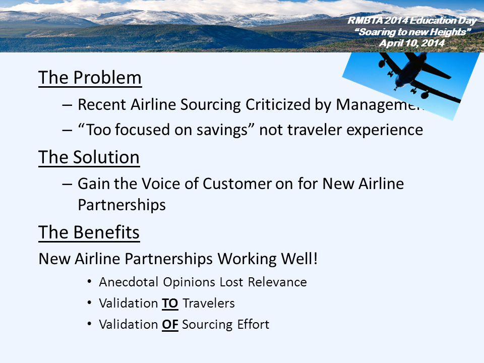 Case Study The Problem – Recent Airline Sourcing Criticized by Management – Too focused on savings not traveler experience The Solution – Gain the Voi