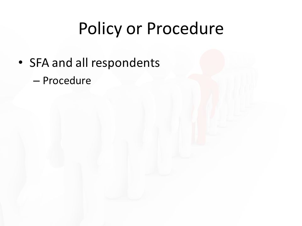 Policy or Procedure SFA and all respondents – Procedure