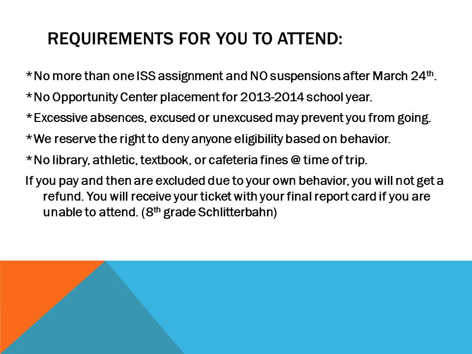 REQUIREMENTS FOR YOU TO ATTEND: *No more than one ISS assignment and NO suspensions after March 24 th.