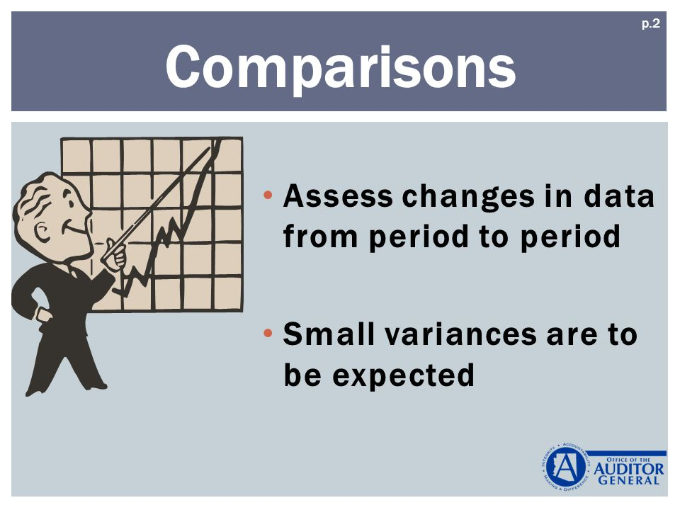 Assess changes in data from period to period Small variances are to be expected Comparisons p.2