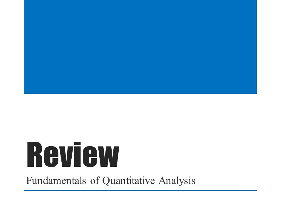 Review Fundamentals of Quantitative Analysis
