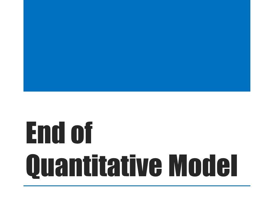 End of Quantitative Model