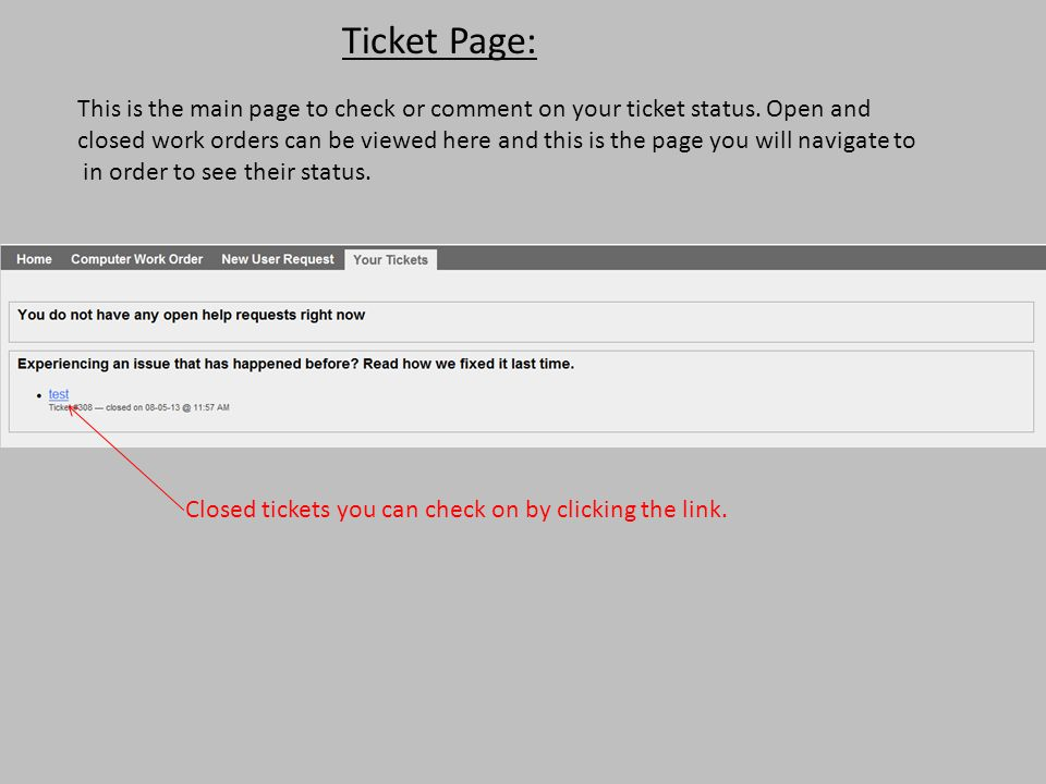 Ticket Page: This is the main page to check or comment on your ticket status. Open and closed work orders can be viewed here and this is the page you