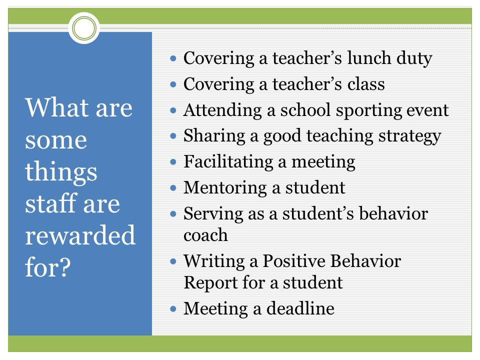 What are some things staff are rewarded for? Covering a teachers lunch duty Covering a teachers class Attending a school sporting event Sharing a good